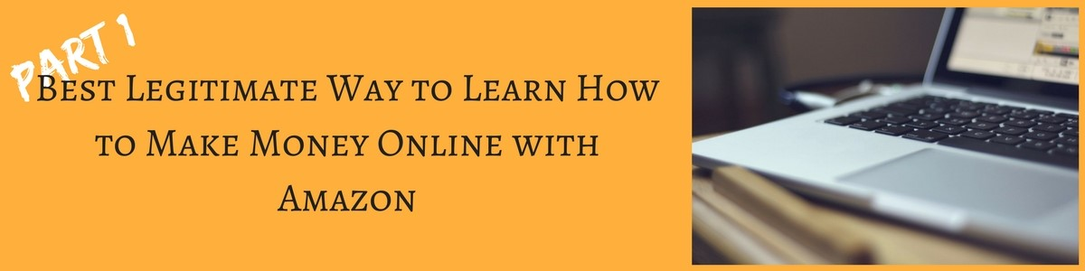 Part 1 How to Make Money Online with Amazon