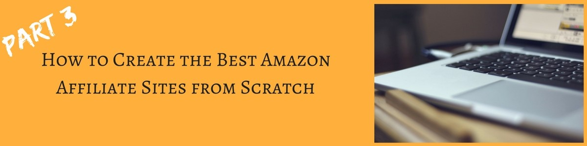 Part 3 How to Make the Best Amazon Affiliate Sites from Scratch