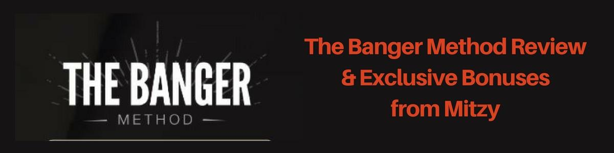 The Banger Method Review and Bonuses